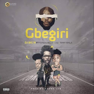 Download New MP3: DJ Big N - Gbegiri (ft. Korede Bello, CDQ & Terry Apala) [Prod. by Young John]