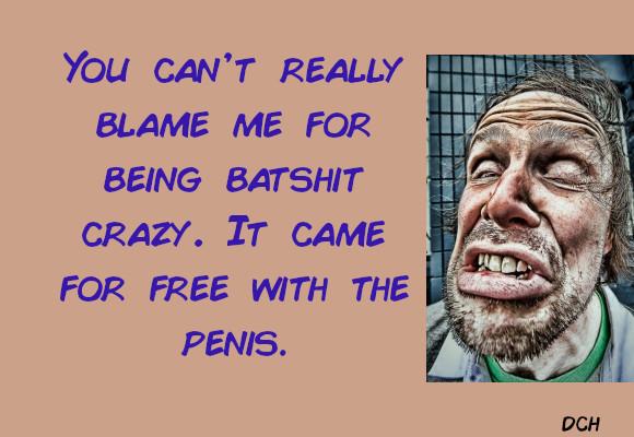 Batshit crazy