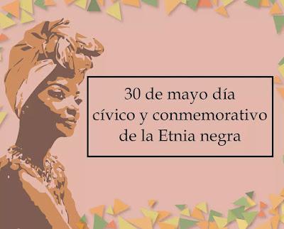 ¿Sabes por qué se escogió el 30 de mayo como fecha de celebración de la Etnia Negra?