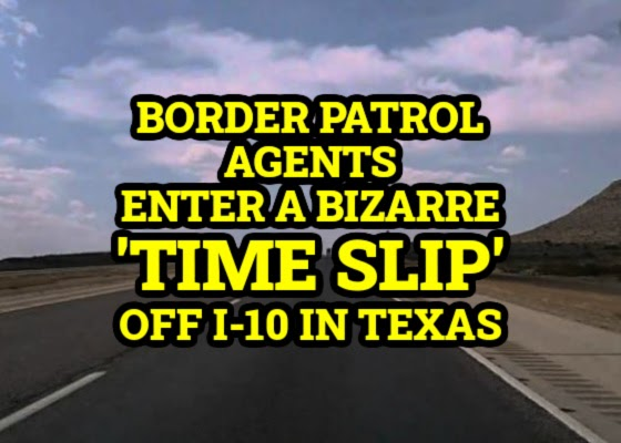 Border Patrol Agents Enter a Bizarre 'Time Slip' Off I-10 in Texas