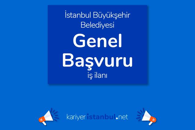 İstanbul Büyükşehir Belediyesi, genel iş başvurusu nasıl yapılır? İBB Kariyer genel başvuru ilanı detayları kariyeristanbul.net'te!
