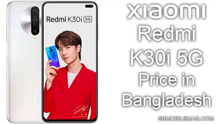Xiaomi Redmi K30i 5G, Xiaomi Redmi K30i 5G Price, Xiaomi Redmi K30i 5G Price in Bangladesh