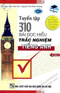 Tuyển Tập 310 Bài Đọc Hiểu Trắc Nghiệm Tiếng Anh - Cái Ngọc Duy Anh, Nguyễn Thị Diệu Phương