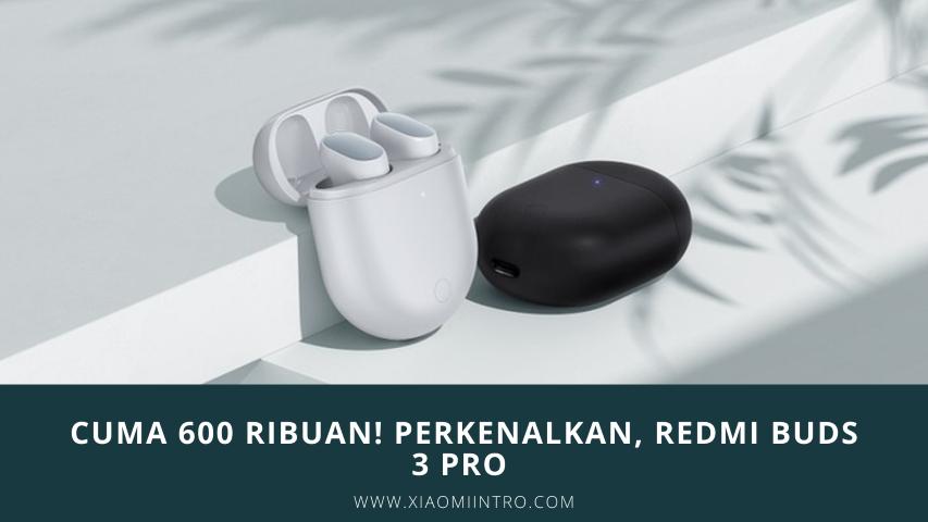 Cuma 600 ribuan! Perkenalkan, Redmi Buds 3 Pro