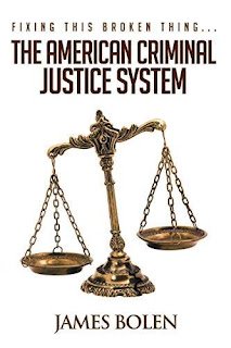 Fixing This Broken Thing...The American Criminal Justice System - 2nd Edition, free book promotion James Bolen