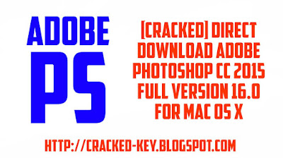 [CRACKED] Direct Download Adobe Photoshop CC 2015 Full Version 16.0 Software for Mac OS X