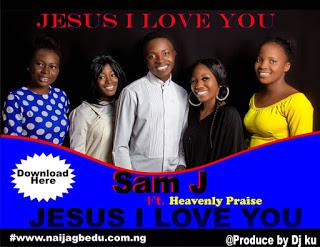 [GOSPEL MUSIC] Sam J x Heavenly Praise _ Jesus i love you ( Prod by Dj Ku )