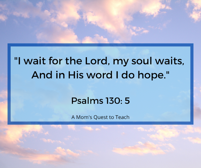 """background image of clouds; quote: """"I wait for the Lord, my soul waits, And in His word I do hope."""" Psalms 130; A Mom's Quest to Teach"""