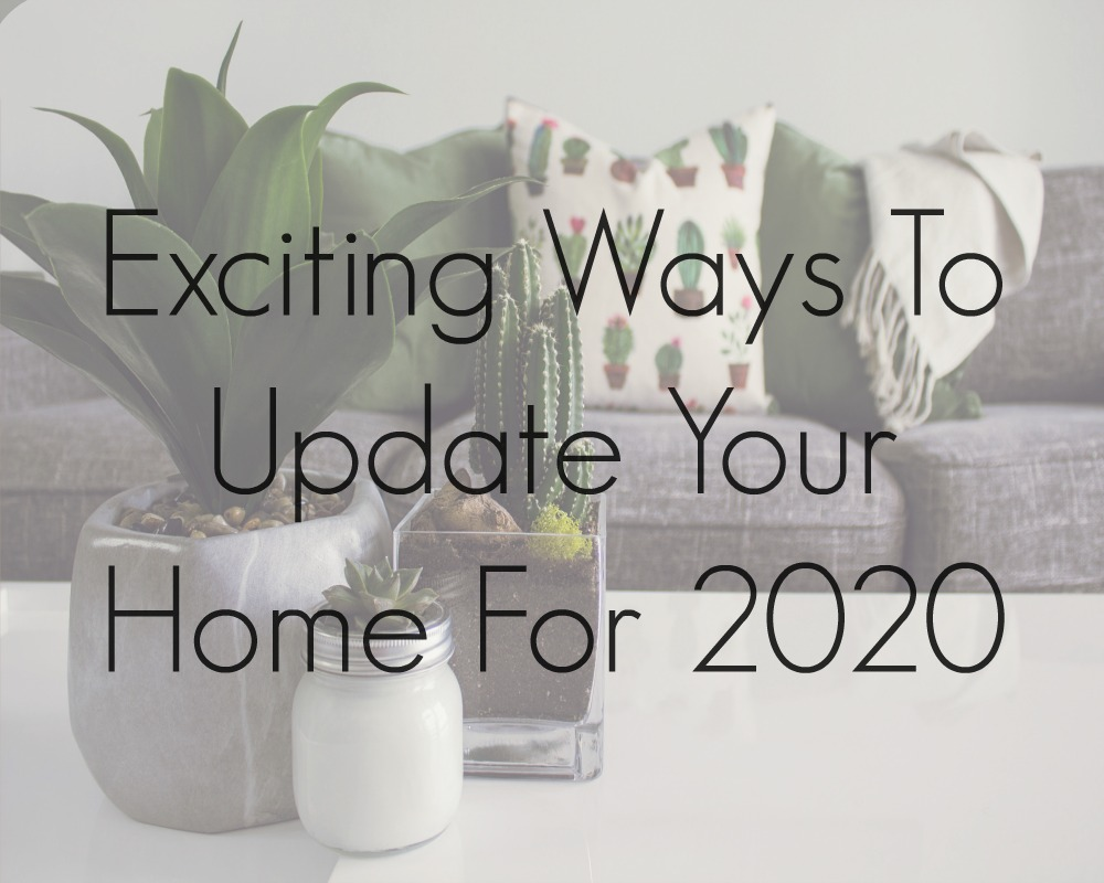 Exciting Ways To Update Your Home For 2020