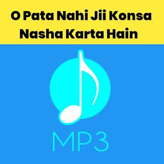 O Pata Nahi Jii Ringtone Download Mp3, o Pata Nahi Jii Konsa Nasha Karta Hai Ringtone,titliyyan movie ringtones,titliyaan