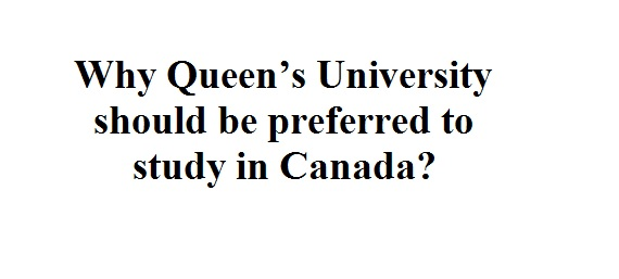 Why Queen's University should be preferred to study in Canada?