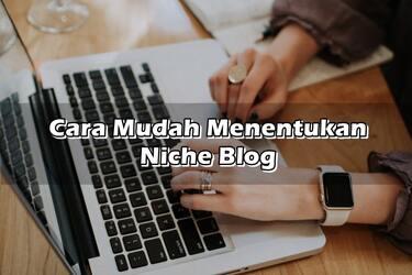 Cara Mudah Menentukan Niche Blog