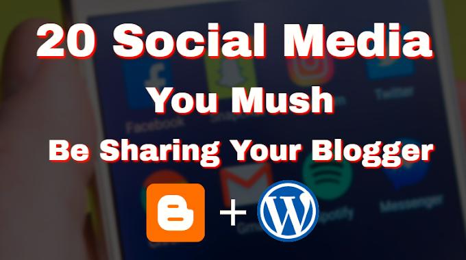 20 Social Media You Mush Be Sharing Your Blogger