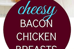 Cheesy Bacon Chicken Breasts