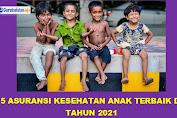 Daftar 5 Asuransi Kesehatan Terbaik Untuk Anak Terbaru 2021