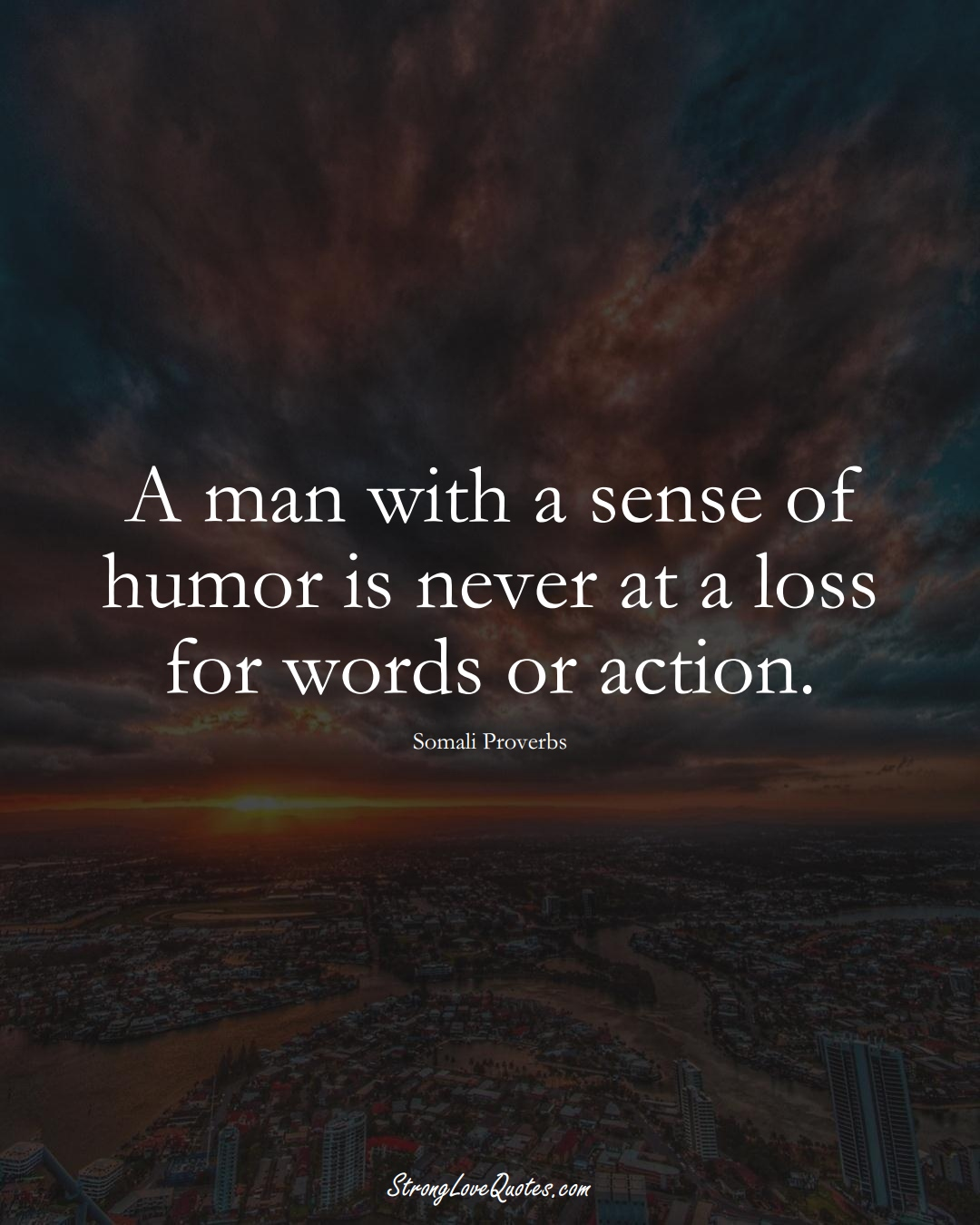 A man with a sense of humor is never at a loss for words or action. (Somali Sayings);  #AfricanSayings