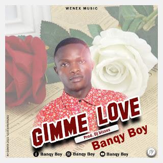 gimme love, banqy boy, banqy boy gimme love, banqy boy give me love, give me love banqy boy, gimme love by banqy boy, banqy boy ft gimme love, download banqy boy gimme love, download gimme love by banqy boy,banqy boy gimme love download, banqy boy gimme love music download, gimme love mp3, gimme love mp3 download, banqy boy gimme love mp3 download,