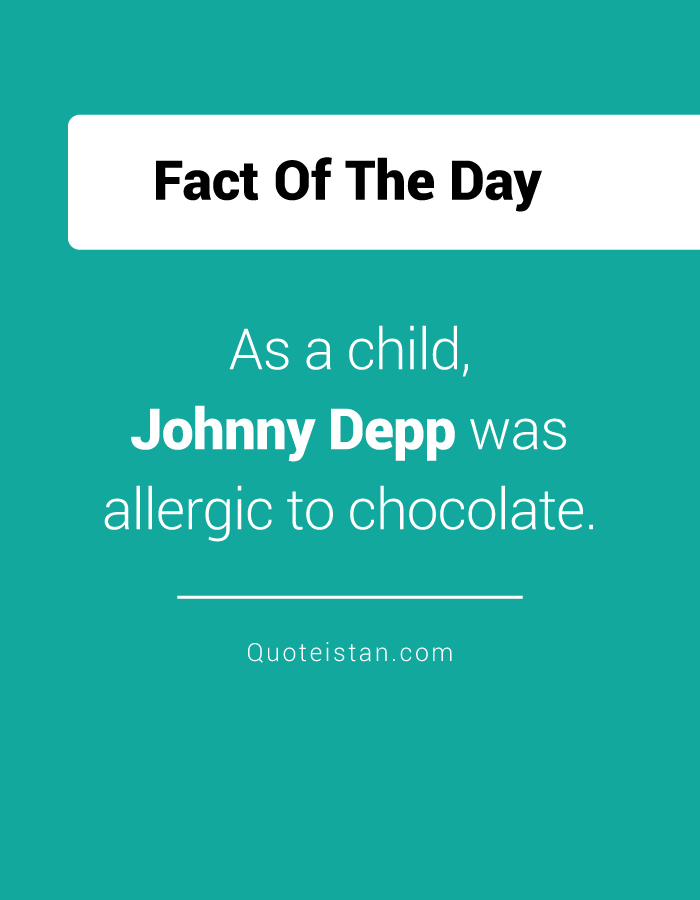 As a child, Johnny Depp was allergic to chocolate.