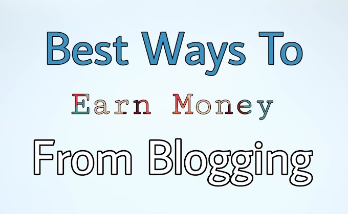 The Best Ways To Earn Money From Blogging