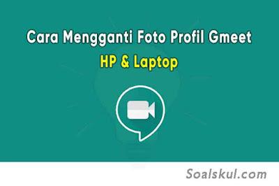 Cara Mudah Mengganti Foto Profil Google Meet di HP dan Laptop