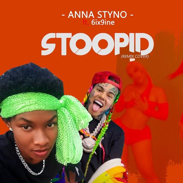 MUSIC: Anna Styno - Stoopid ft.6ix9ine  ( Remix Cover)