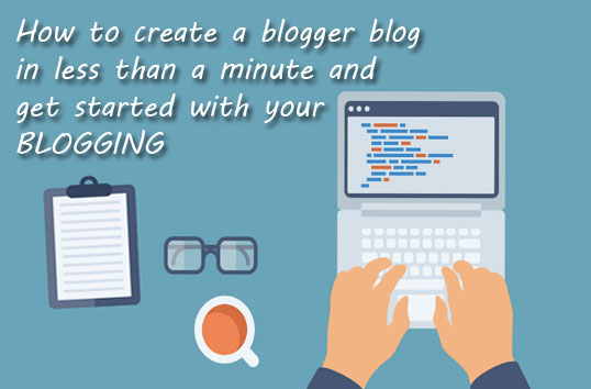 How to create a blogger blog in less than a minute and get started with your blogging