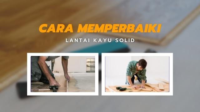 cara memperbaiki lantai kayu solid