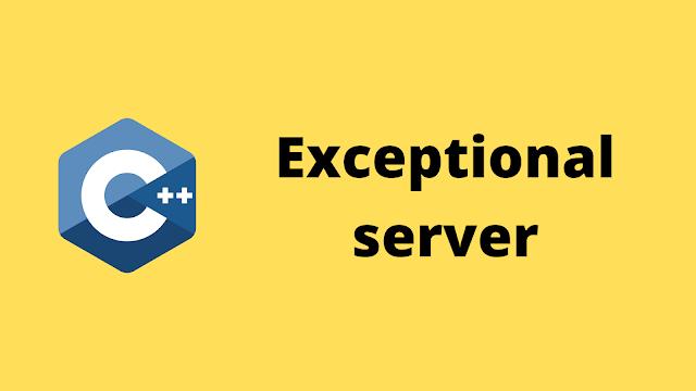 HackerRank Exceptional server solution in c++ programming