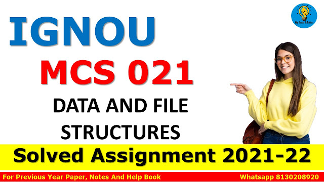 MCS 021 DATA AND FILE STRUCTURES Solved Assignment 2021-22