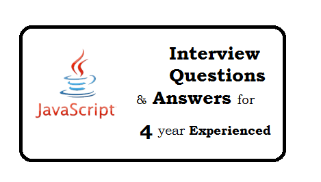 Javascript Interview Questions And Answers for 4 year experienced