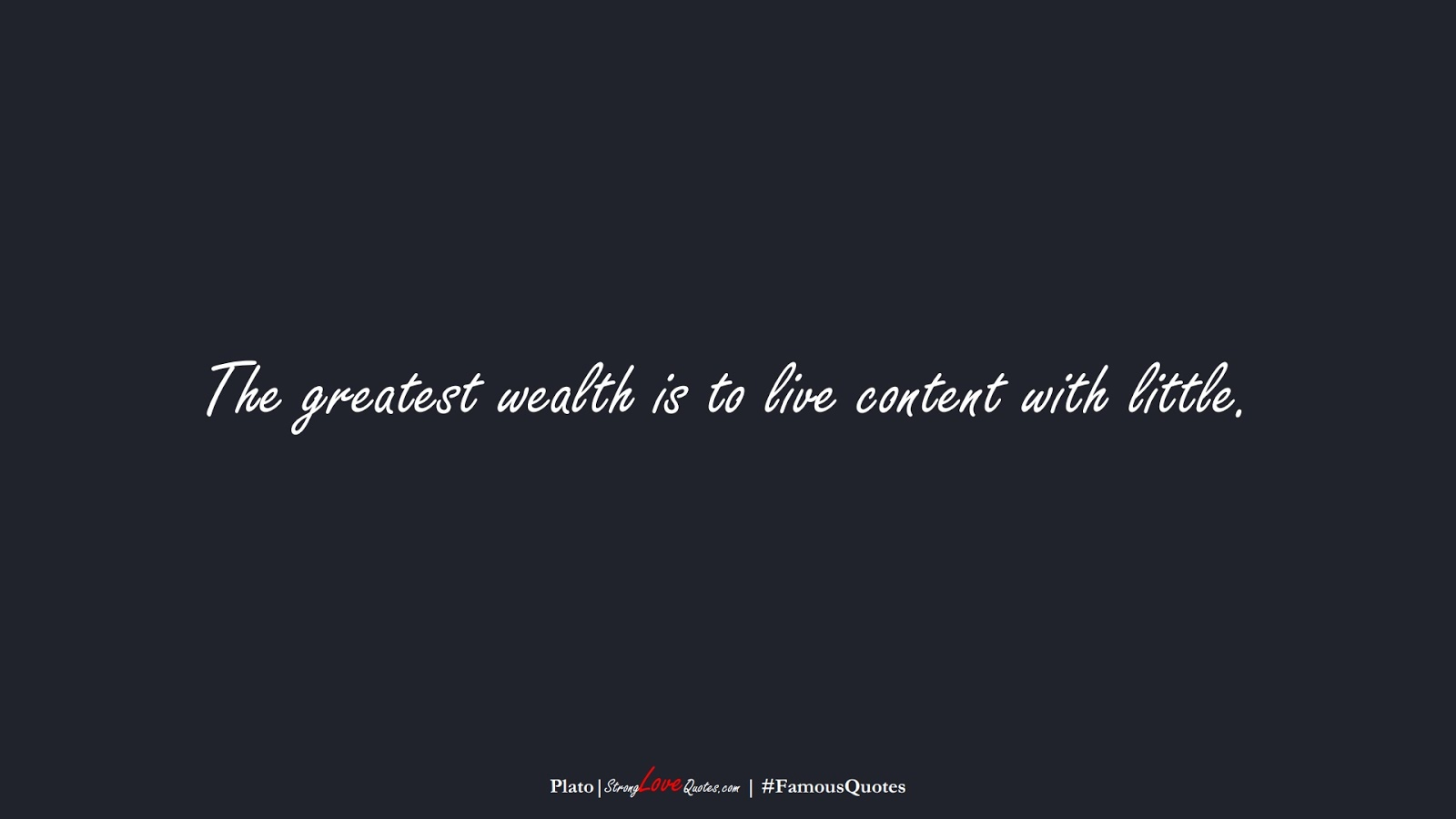 The greatest wealth is to live content with little. (Plato);  #FamousQuotes