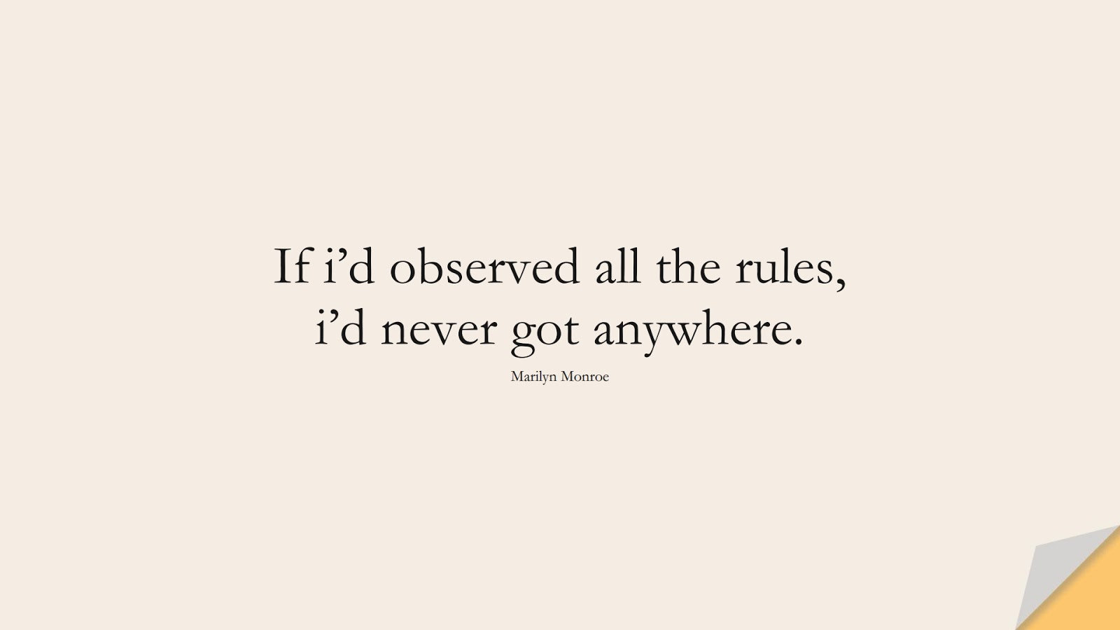 If i'd observed all the rules, i'd never got anywhere. (Marilyn Monroe);  #FamousQuotes