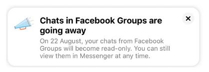 في يوم الخميس الموافق 22 اوت ، ستظل الدردشات الموجودة في مجموعات Facebook قابلة للقراءة ، ولكن لن تتمكن من الدردشة مرة أخرى.