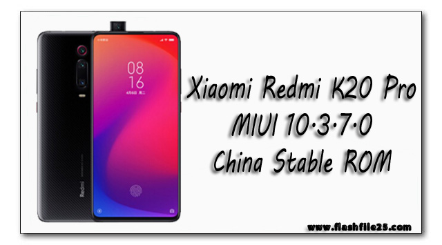 FlashFile25: Xiaomi Redmi K20 Pro MIUI 10 3 7 0 China Stable ROM