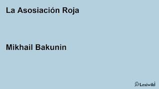 La Asosiación RojaMikhail Bakunin