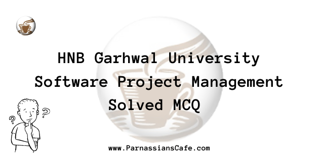 Software Project Management Soved MCQ 2020-21 HNB Garhwal University