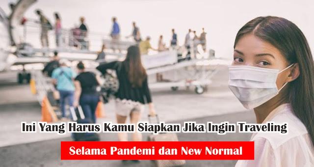 Ini Yang Harus Kamu Siapkan Jika Ingin Traveling Selama Pandemi dan New Normal