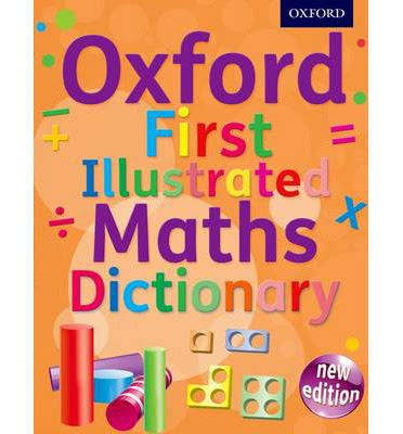 http://www.bookdepository.com/Oxford-First-Illustrated-Maths-Dictionary-Oxford-Dictionaries/9780192733528/?a_aid=Mammafarandaway