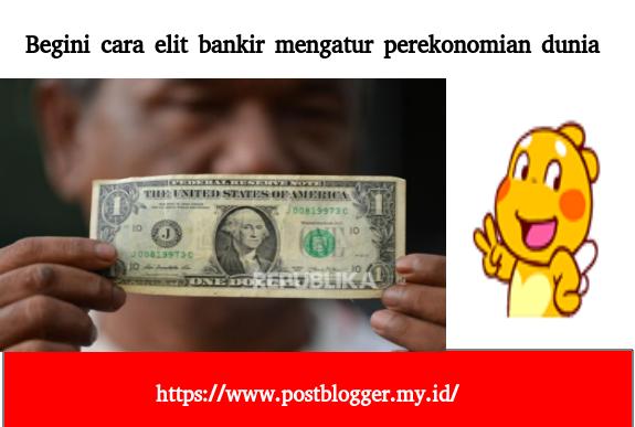 Cara elit bankir mengatur perekonomian dunia