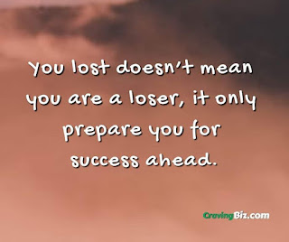 You lost doesn't mean you are a loser, it only prepare you for success ahea