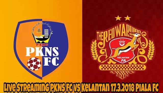 Live Streaming PKNS FC vs Kelantan 17.3.2018 Piala FC