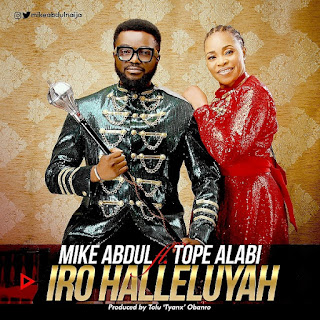 Mike Abdul – Iro Halleluyah Ft. Tope Alabi (Lyrics + Mp3 Download + Video)