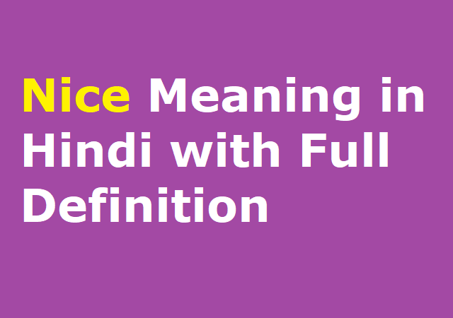Nice Meaning in Hindi with Full Definition