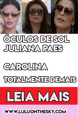3 Óculos de Sol Juliana Paes, a Carolina Castilho em Totalmente Demais
