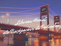Liburan Hemat ala Backpacker di Palembang