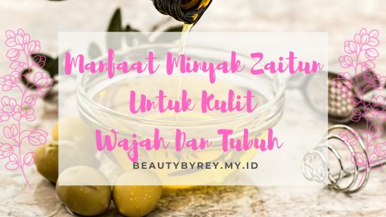 Manfaat Minyak Zaitun Olive Oil Untuk Kulit Wajah Dan Tubuh Beauty By Rey