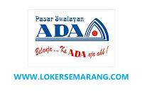 Lowongan Kerja Semarang Personalia dan Supervisor Toko di Pasar Swalayan ADA