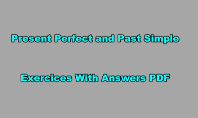 Present Perfect and Past Simple Exercises with Answers PDF