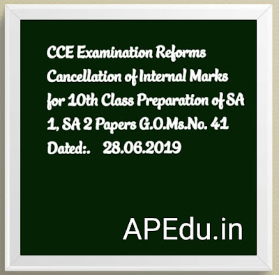 CCE Examination Reforms - Cancellation of Internal Marks for 10th Class / Class X, Preparation of SA 1, SA 2 Papers G.O.Ms.No. 41 Dated:28.06.2019