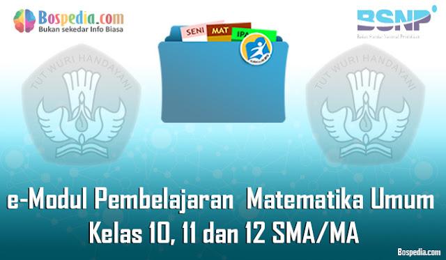 e-Modul Pembelajaran Matematika Umum Kelas 10, 11 dan 12 SMA/MA